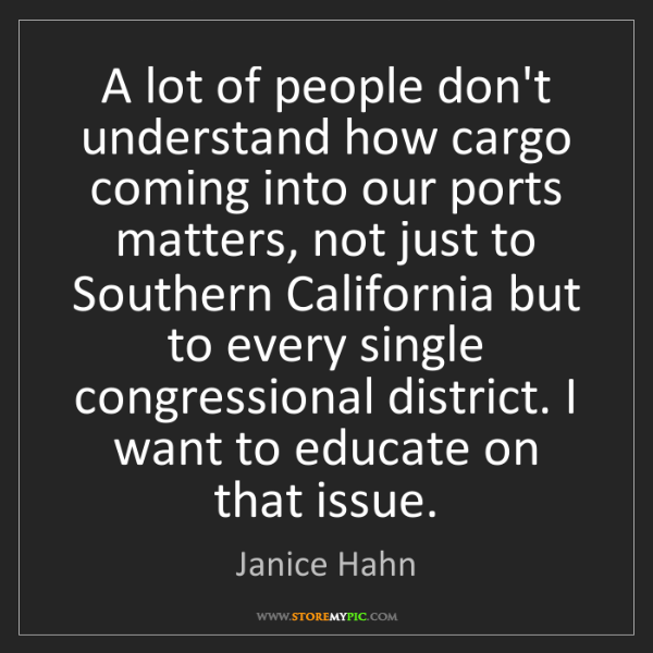 Janice Hahn: A lot of people don't understand how cargo coming into...