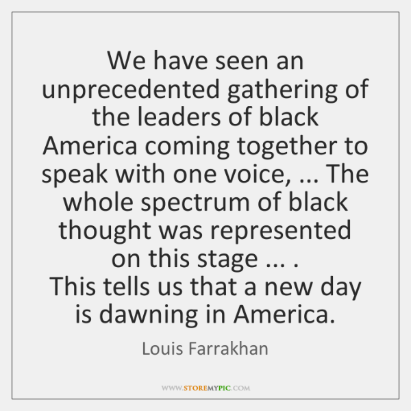 We have seen an unprecedented gathering of the leaders of black America ...