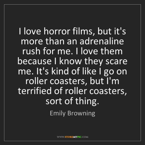 Emily Browning: I love horror films, but it's more than an adrenaline...