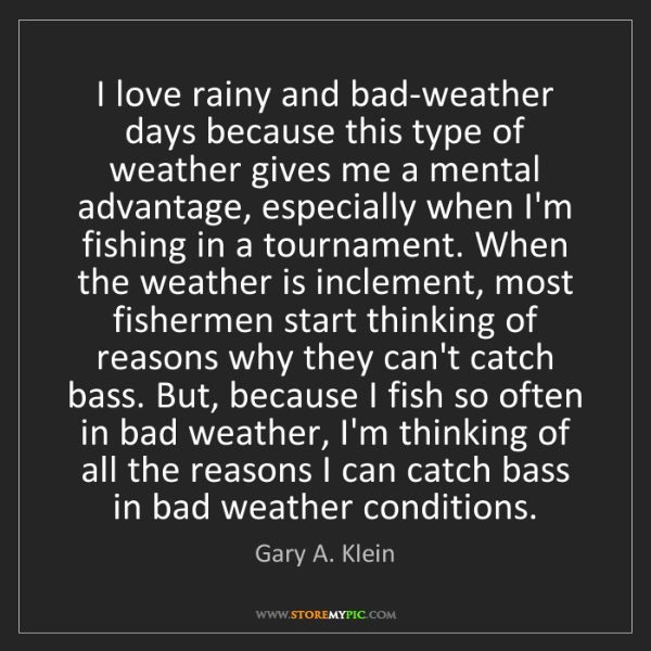 Gary A. Klein: I love rainy and bad-weather days because this type of...