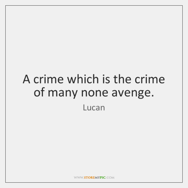 A crime which is the crime of many none avenge.