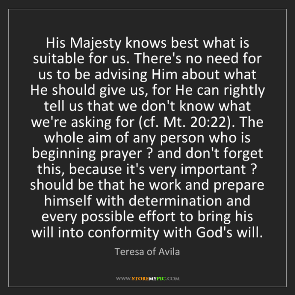 Teresa of Avila: His Majesty knows best what is suitable for us. There's...
