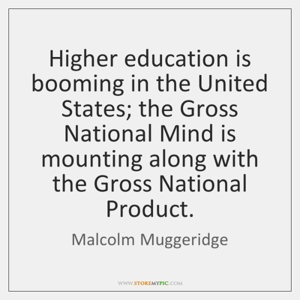 Higher education is booming in the United States; the Gross National Mind ...