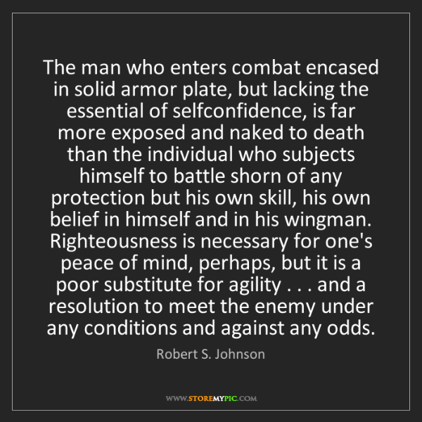 Robert S. Johnson: The man who enters combat encased in solid armor plate,...