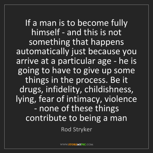 Rod Stryker: If a man is to become fully himself - and this is not...
