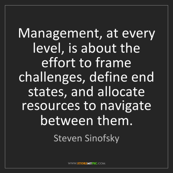 Steven Sinofsky: Management, at every level, is about the effort to frame...