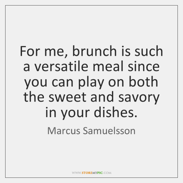 For me, brunch is such a versatile meal since you can play ...