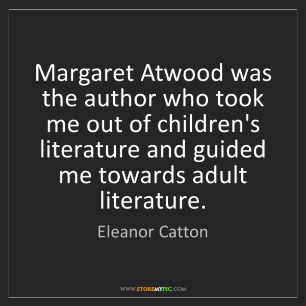 Eleanor Catton: Margaret Atwood was the author who took me out of children's...