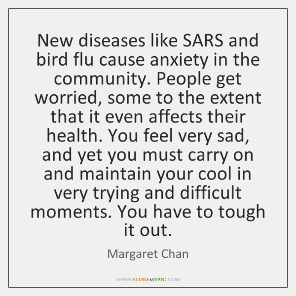 New diseases like SARS and bird flu cause anxiety in the community. ...