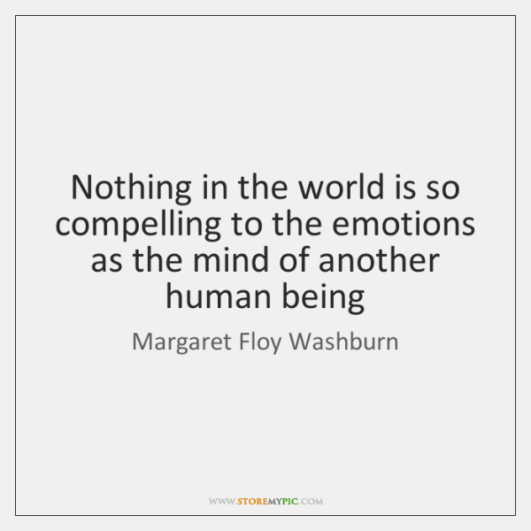 Nothing in the world is so compelling to the emotions as the ...