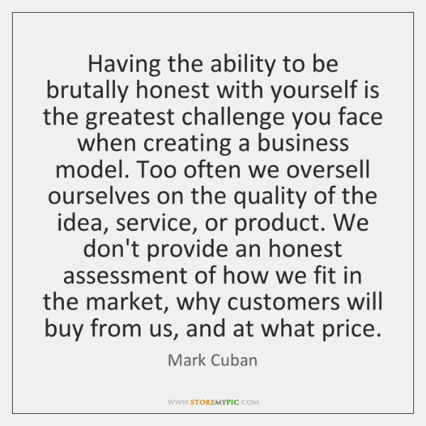 Having the ability to be brutally honest with yourself is the greatest ...
