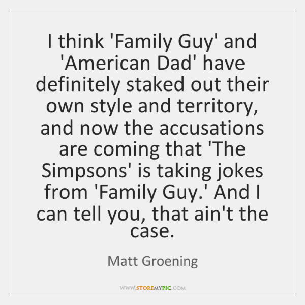 I think 'Family Guy' and 'American Dad' have definitely staked out their ...