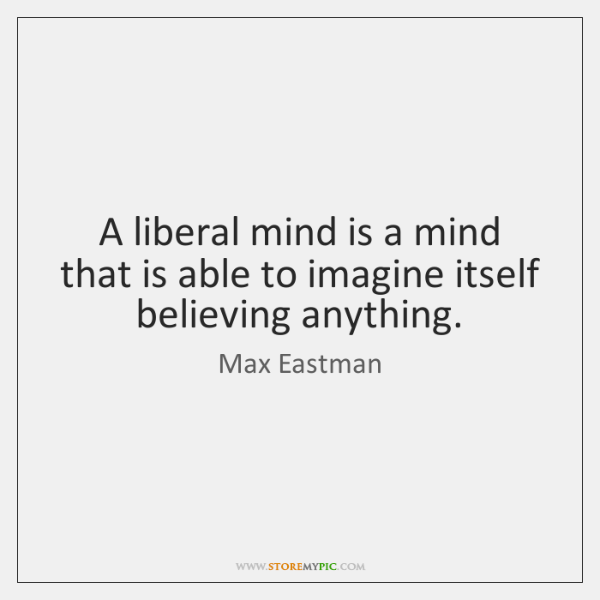 A liberal mind is a mind that is able to imagine itself ...
