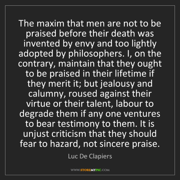 Luc De Clapiers: The maxim that men are not to be praised before their...