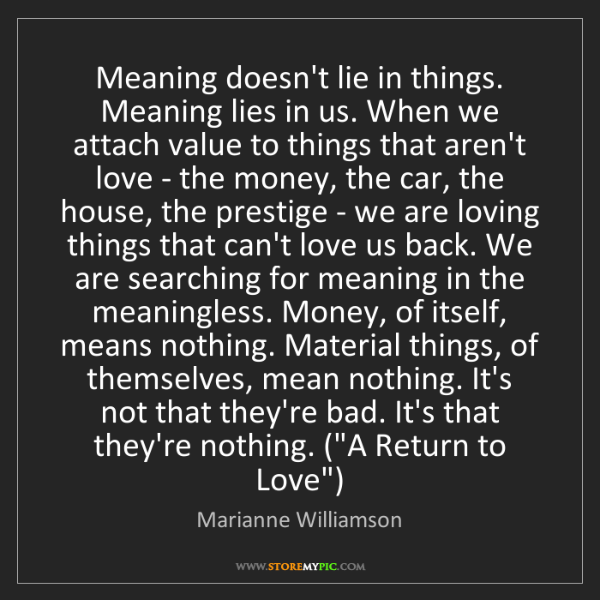 Marianne Williamson: Meaning doesn't lie in things  Meaning lies in