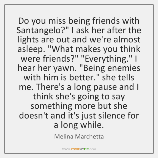Do You Miss Being Friends With Santangelo I Ask Her After The