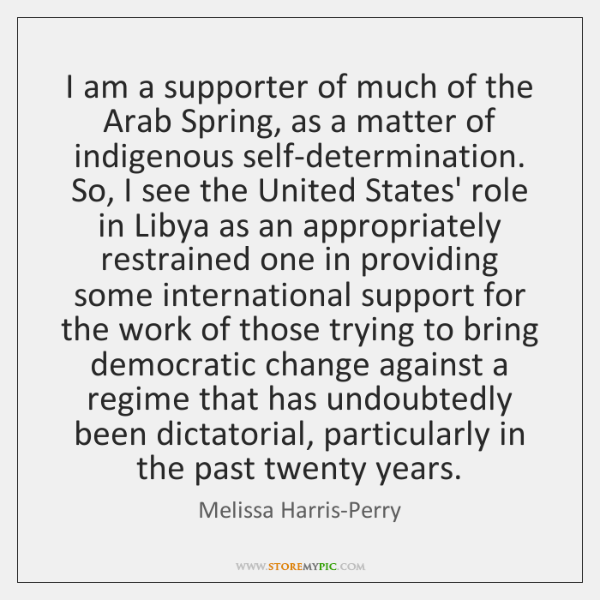 I am a supporter of much of the Arab Spring, as a ...