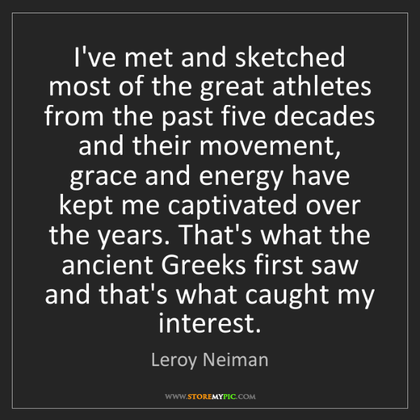 Leroy Neiman: I've met and sketched most of the great athletes from...