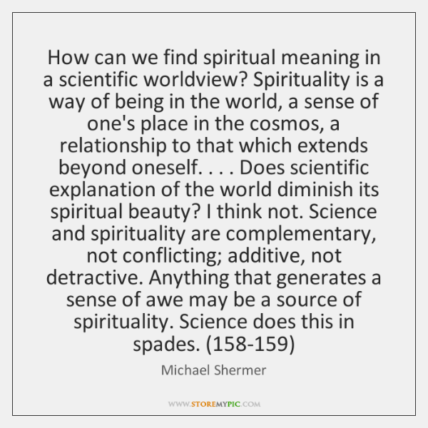 How can we find spiritual meaning in a scientific worldview