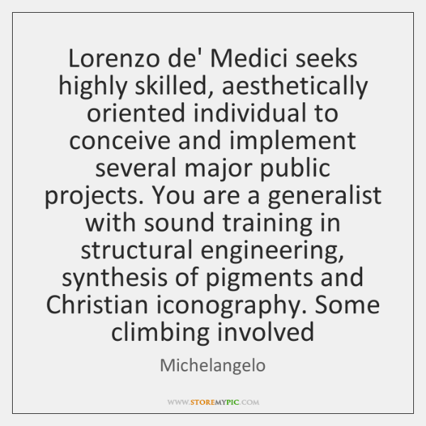 Lorenzo de' Medici seeks highly skilled, aesthetically oriented individual to conceive and ...