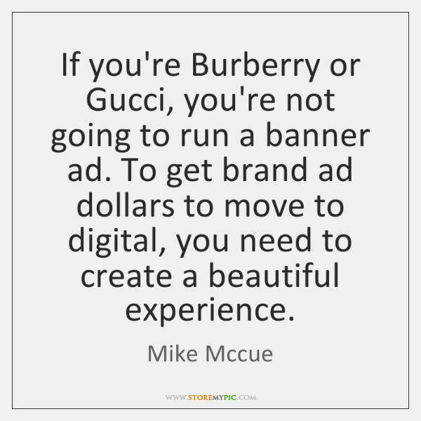 If you're Burberry or Gucci, you're not going to run a banner ...