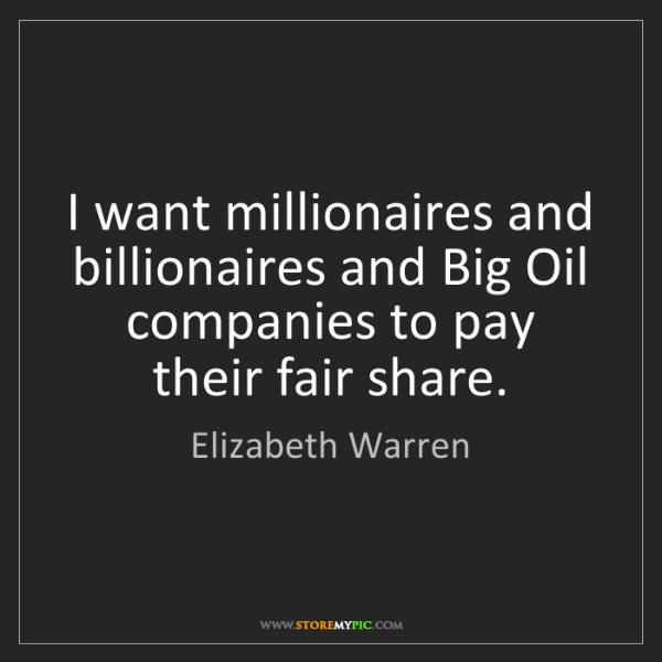 Elizabeth Warren: I want millionaires and billionaires and Big Oil companies...