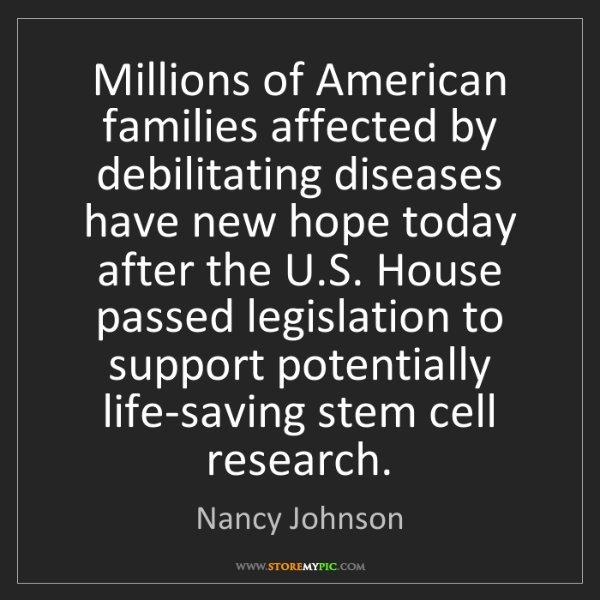 Nancy Johnson: Millions of American families affected by debilitating...