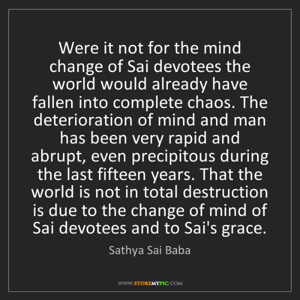 Sathya Sai Baba: Were it not for the mind change of Sai devotees the world...