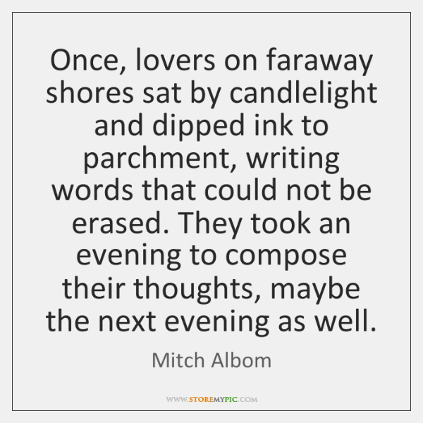 Once, lovers on faraway shores sat by candlelight and dipped ink to ...
