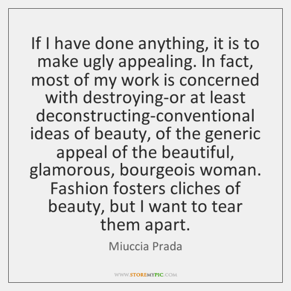If I have done anything, it is to make ugly appealing. In ...