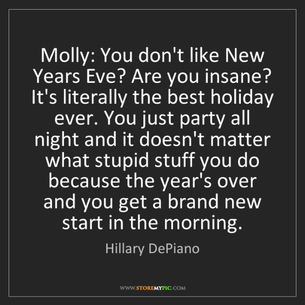 Hillary DePiano: Molly: You don't like New Years Eve? Are you insane?...