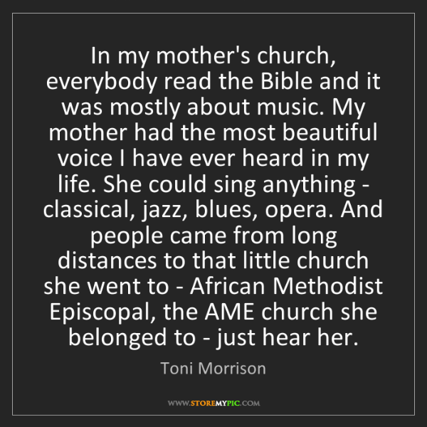 Toni Morrison: In my mother's church, everybody read the Bible and it...