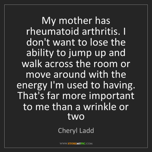 Cheryl Ladd: My mother has rheumatoid arthritis. I don't want to lose...