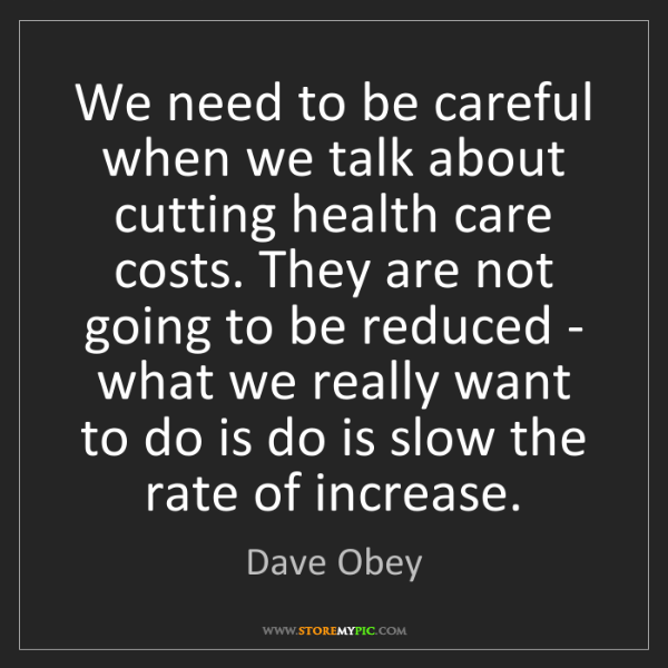 Dave Obey: We need to be careful when we talk about cutting health...