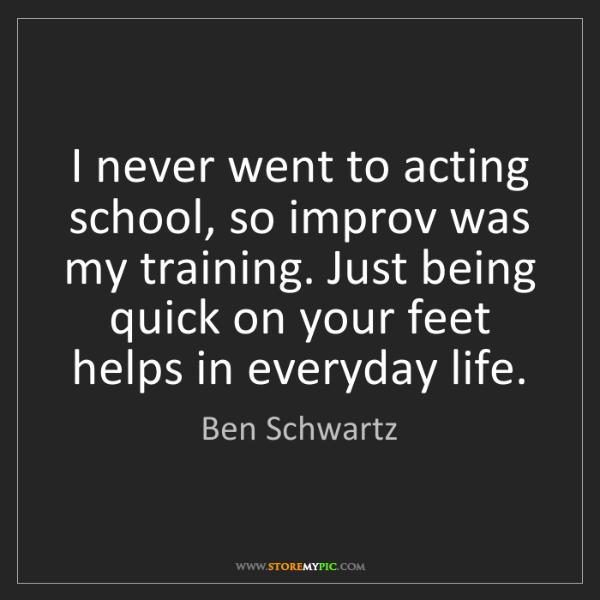 Ben Schwartz: I never went to acting school, so improv was my training....