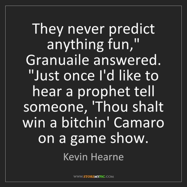 """Kevin Hearne: They never predict anything fun,"""" Granuaile answered...."""