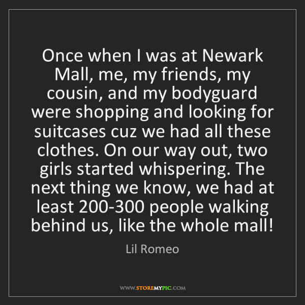Lil Romeo: Once when I was at Newark Mall, me, my friends, my cousin,...