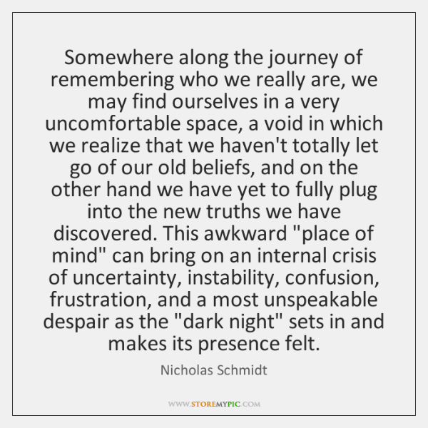 Somewhere along the journey of remembering who we really are, we may ...