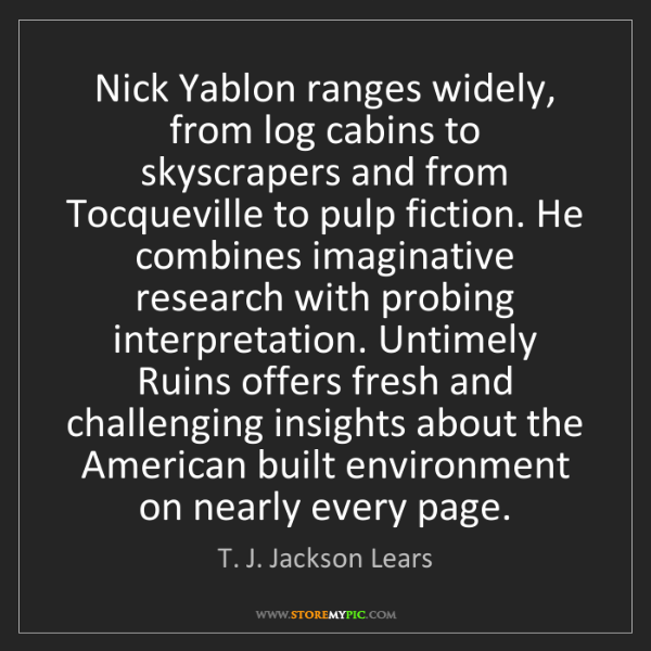 T. J. Jackson Lears: Nick Yablon ranges widely, from log cabins to skyscrapers...