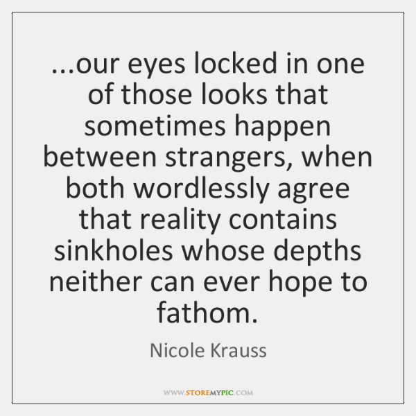 Our Eyes Locked In One Of Those Looks That Sometimes Happen Between