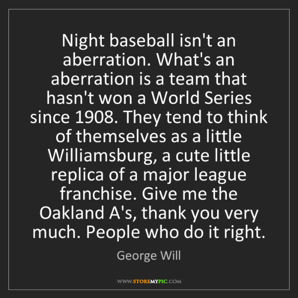 George Will: Night baseball isn't an aberration. What's an aberration...
