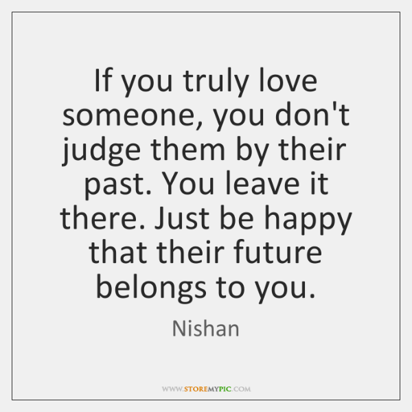 If You Truly Love Someone You Dont Judge Them By Their Past
