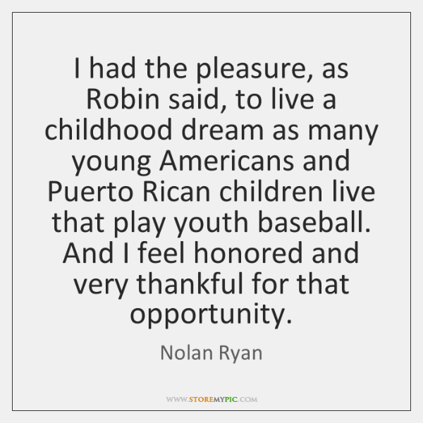 I had the pleasure, as Robin said, to live a childhood dream ...