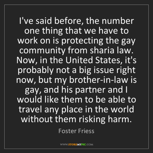 Foster Friess: I've said before, the number one thing that we have to...