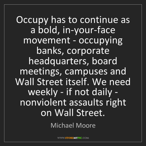 Michael Moore: Occupy has to continue as a bold, in-your-face movement...