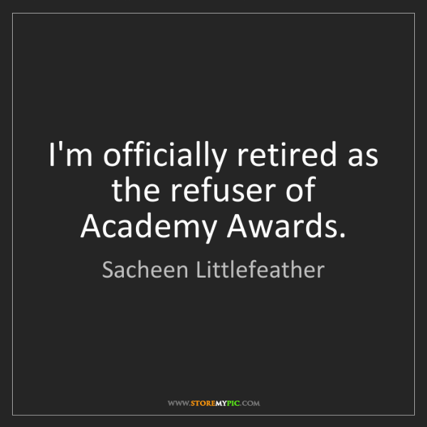 Sacheen Littlefeather: I'm officially retired as the refuser of Academy Awards.