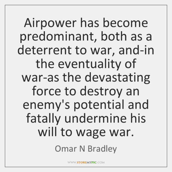 Airpower has become predominant, both as a deterrent to war, and-in the ...