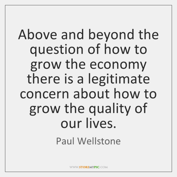Above and beyond the question of how to grow the economy there ...