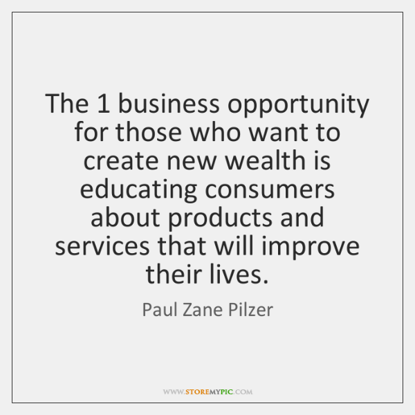 The 1 business opportunity for those who want to create new wealth is ...
