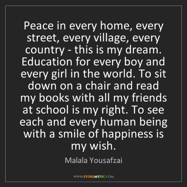 Malala Yousafzai: Peace in every home, every street, every village, every...